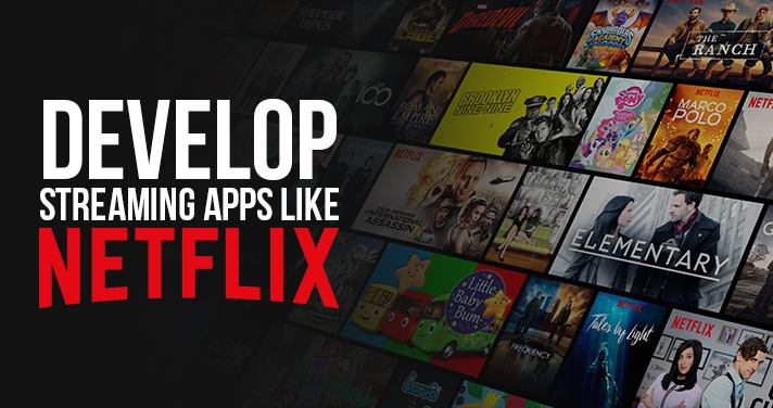 How to Develop a Video Streaming App like Netflix