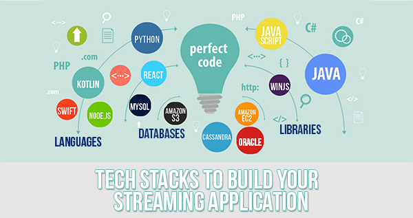 TECH STACK TO BUILD STREAMING APPLICATION