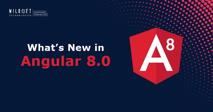 What's new in Angular 8?