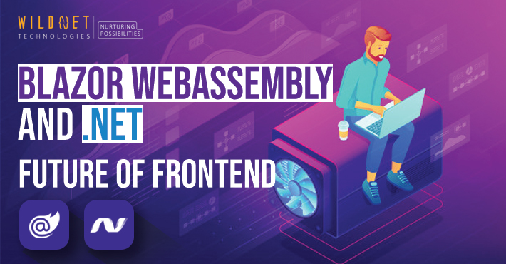 Blazor WebAssembly & .Net, The Future of Frontend Development
